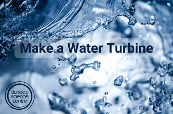 Water Power: Make a Water Turbine – Dundee Science Centre
